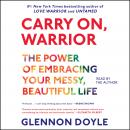 Carry On, Warrior: Thoughts on Life Unarmed, Glennon Doyle Melton