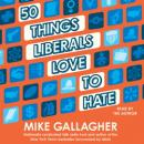 50 Things Liberals Love to Hate, Mike Gallagher