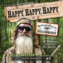 Happy, Happy, Happy: My Life and Legacy as the Duck Commander, Phil Robertson