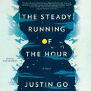Steady Running of the Hour: A Novel, Justin Go