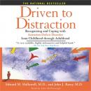 Driven to Distraction: Recognizing and Coping with Attention Deficit Disorder from Childhood Through Adulthood, Edward M. Hallowell