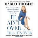 It Ain't Over . . . Till It's Over: Reinventing Your Life--and Realizing Your Dreams--Anytime, at An Audiobook