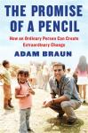 Promise of a Pencil: How an Ordinary Person Can Create Extraordinary Change, Adam Braun