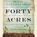 Forty Acres: A Thriller, Dwayne Alexander Smith