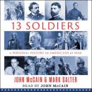 Thirteen Soldiers: A Personal History of Americans at War, John Mccain, Mark Salter
