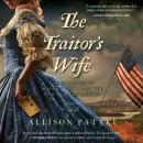 Traitor's Wife: A Novel, Allison Pataki