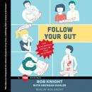 Follow Your Gut: The Enormous Impact of Tiny Microbes, Rob Knight