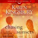 Chasing Sunsets: A Novel, Karen Kingsbury