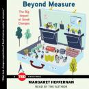 Beyond Measure: The Big Impact of Small Changes, Margaret Heffernan