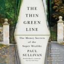 Thin Green Line: The Money Secrets of the Super Wealthy, Paul Sullivan