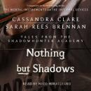 Nothing But Shadows, Sarah Rees Brennan, Cassandra Clare