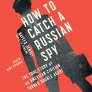 How to Catch a Russian Spy: The True Story of an American Civilian Turned Self-taught Double Agent, Naveed Jamali, Ellis Henican