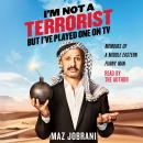 I'm Not a Terrorist, But I've Played One On TV: Memoirs of a Middle Eastern Funny Man, Maz Jobrani