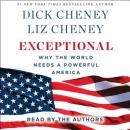 Exceptional: Why the World Needs A Powerful America, Liz Cheney, Dick Cheney