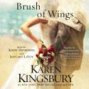 Brush of Wings: A Novel, Karen Kingsbury
