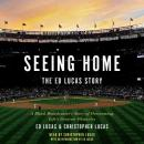 Seeing Home: The Ed Lucas Story: A Blind Broadcaster's Story of Overcoming Life's Greatest Obstacles, Christopher Lucas, Ed Lucas