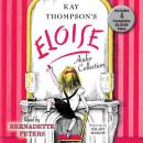 Eloise Audio Collection: Four Complete Eloise Tales: Eloise , Eloise in Paris, Eloise at Christmas Time and Eloise in Moscow, Kay Thompson