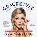 Grace & Style: The Art of Pretending You Have It, Grace Helbig