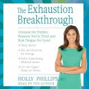 Exhaustion Breakthrough: Unmask the Hidden Reasons You're Tired and Beat Fatigue for Good, Holly Phillips