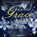 About Grace: A Novel, Anthony Doerr