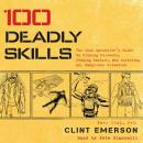 100 Deadly Skills: The SEAL Operative's Guide to Eluding Pursuers, Evading Capture, and Surviving Any Dangerous Situation, Clint Emerson