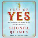 Year of Yes: How to Dance It Out, Stand In the Sun and Be Your Own Person, Shonda Rhimes