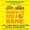 When to Rob a Bank: ...And 131 More Warped Suggestions and W, Steven D. Levitt, Stephen J. Dubner
