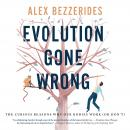 Evolution Gone Wrong: The Curious Reasons Why Our Bodies Work (Or Don't) Audiobook