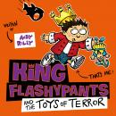 King Flashypants and the Toys of Terror: Book 3, Andy Riley