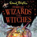 Stories of Wizards and Witches: Contains 25 classic Blyton Tales Audiobook
