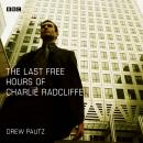 The Last Free Hours of Charlie Radcliffe: A BBC Radio 4 dramatisation Audiobook