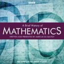 A Brief History Of Mathematics: Complete Series Audiobook