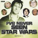 I've Never Seen Star Wars  Series 4, Complete Audiobook