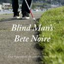 Blind Man's Bete Noire: Four Programmes presented by Peter White, Peter White