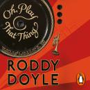 Oh, Play That Thing, Roddy Doyle