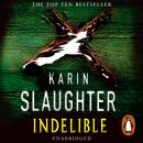 Indelible: (Grant County series 4), Karin Slaughter