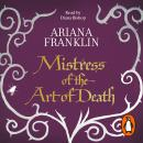 Mistress Of The Art Of Death: Mistress of the Art of Death, Adelia Aguilar series 1, Ariana Franklin