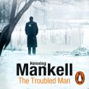 Troubled Man: A Kurt Wallander Mystery, Henning Mankell