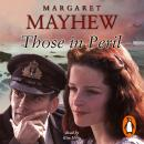 Those In Peril: A dramatic, feel-good and moving WW2 saga, perfect for curling up with, Margaret Mayhew