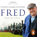 Fred: The Definitive Biography Of Fred Dibnah, David Hall