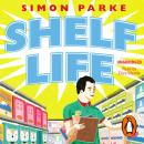 Shelf Life: How I Found The Meaning of Life Stacking Supermarket Shelves, Simon Parke