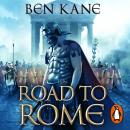The Road to Rome: (The Forgotten Legion Chronicles No. 3) Audiobook