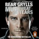 Mud, Sweat and Tears: The Phenomenal Number One Bestseller, Bear Grylls