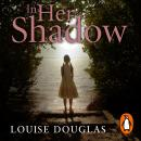 In Her Shadow, Louise Douglas