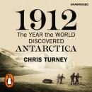 1912: The Year the World Discovered Antarctica, Chris Turney