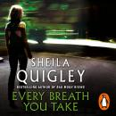 Every Breath You Take, Sheila Quigley