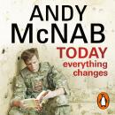 Today Everything Changes: Quick Read, Andy McNab