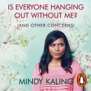 Is Everyone Hanging Out Without Me?: (And other concerns), Mindy Kaling