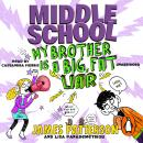 Middle School: My Brother Is a Big, Fat Liar: (Middle School 3), James Patterson