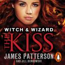 Witch & Wizard: The Kiss: (Witch & Wizard 4), James Patterson